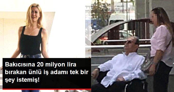Bakıcısına 20 milyon lira bırakan ünlü iş adamı tek bir şey istemiş!