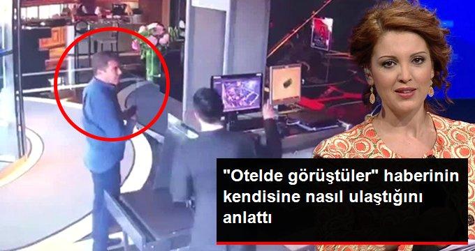 """Nagehan Alçı, """"Küçükkaya-İmamoğlu otelde görüştü"""" haberinin perde arkasını anlattı"""