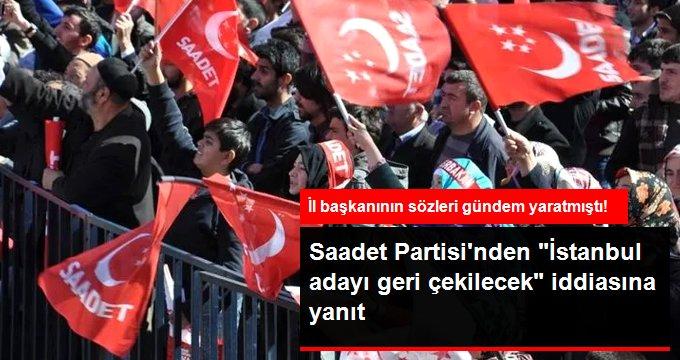 Saadet Partisi İstanbul adayını geri çekecek mi? Açıklama geldi