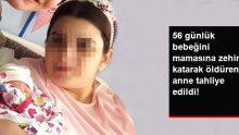 56 Günlük Bebeğini Zehirleyerek Öldüren Anne Akli Dengesi Yerinde Olmadığı İçin Tahliye Edildi