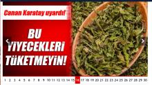Canan Karatay'ın yasaklı yiyecek listesi