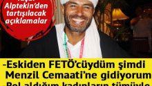 Yaşar Alptekin: Eskiden FETÖ'cüydüm şimdi…