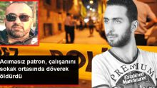 Bar İşletmecisi Yanında Çalışan Genci Sokak Ortasında Döverek Öldürdü