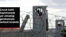 Çocuk Katili, Hapishanede Yer Olmadığı Gerekçesiyle Serbest Bırakıldı