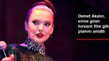 Demet Akalın, Evine Giren Hırsızın Film Gibi Planını Anlattı!