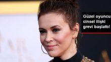 Ünlü Oyuncu Alyssa Milano, Kürtaj Yasasına Karşı Cinsel İlişki Grevi Başlattı