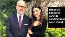 Hande Erçel'i, Babasının Yanında Utandıran Soru