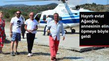 Ali Ağaoğlu, Arabası Gibi Kullandığı Helikopterle Annesinin Elini Öpmeye Geldi
