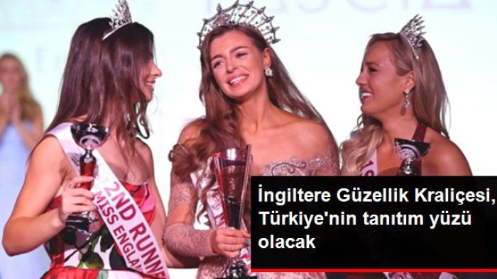 İngiltere Güzellik Kraliçesi, Türkiye'yi Tanıtacak