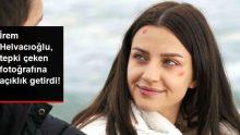İrem Helvacıoğlu, Tepki Çeken Fotoğrafına Açıklık Getirdi