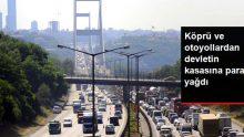 Köprü ve otoyollardan 6 ayda 906 milyon lira gelir elde edildi