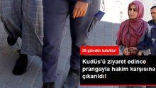 Türk Vatandaşı, İsrail'de Prangayla Hakim Karşısına Çıkarıldı!