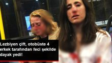 Lezbiyen çift bindikleri otobüste 4 erkek tarafından tekme tokat dövüldü!