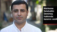 HDP Eski Eş Genel Başkanı Selahattin Demirtaş'ın tutukluluğu devam edecek