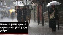 Meteoroloji 5 ili uyardı! Bayramın ilk günü yağmur bekleniyor