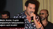 21 Kilo Veren Ünlü Şarkıcı Metin Arolat, Takipçilerini Şaşırttı