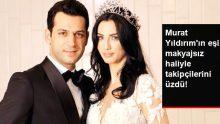 Murat Yıldırım'ın Eşinin Makyajsız Hali, Takipçilerini Hayal Kırıklığına Uğrattı