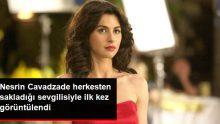 Nesrin Cavadzade, Sevgilisi Alihan'la İlk Kez Görüntülendi