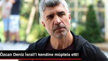 Özcan Deniz İsrail'i Kendine Müptela Etti!