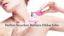 Bayanlar  Parfüm Seçerken Nelere Dikkat Etmeli!