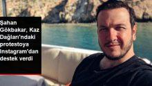 Şahan Gökbakar, Kaz Dağları'ndaki protestoya sosyal medya hesabından destek verdi