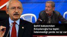 Şehit Babasından CHP Lideri Kılıçdaroğlu'na Tepki: İstenmediği Yerde Ne İşi Varmış