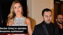 Serdar Ortaç'ın Eşinden Boşanma Açıklaması!
