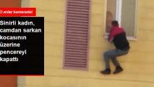 Camdan Sarkan Kocasından Sinirini Alamayan Kadın, Eşinin Üzerine Pencereyi Kapattı
