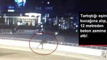 Tartıştığı Eşini Kucağına Alıp 12 Metreden Beton Zemine Böyle Fırlattı