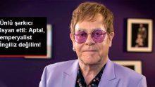 Ünlü şarkıcı Elton John, İngiltere'nin Avrupa Birliği'nde ayrılma kararına sitem etti