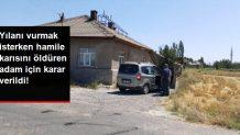 Yılanı vurmak isterken yanlışlıkla hamile karısını öldüren adam serbest bırakıldı