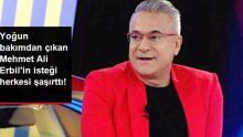 Yoğun Bakımdan Çıkan Mehmet Ali Erbil'in İlk İsteği Herkesi Şaşırttı